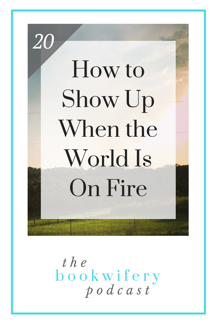 How to Show Up When the World Is On Fire