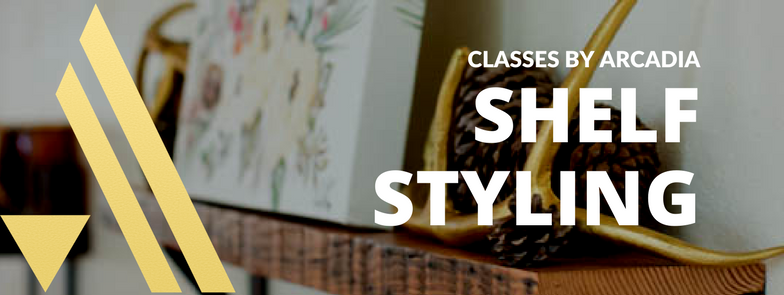 shelf styling workshop classes by arcadia