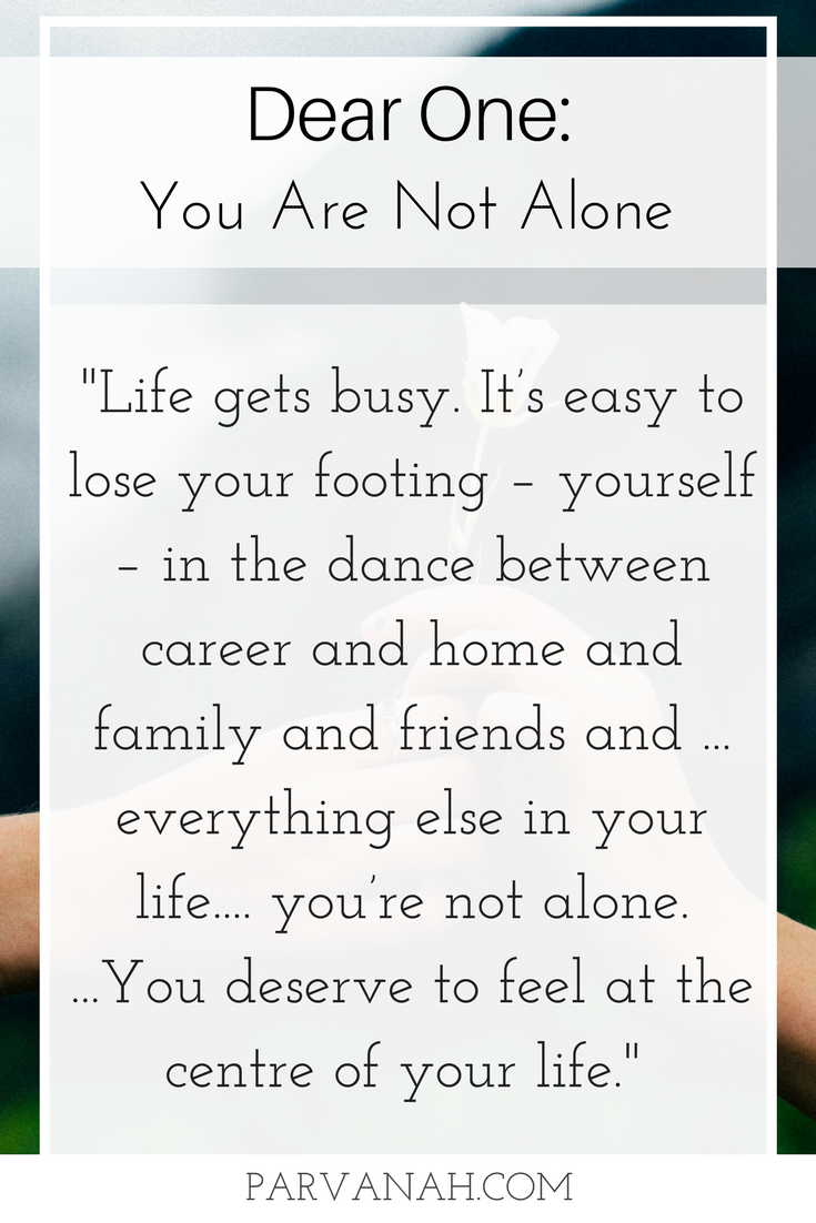 "Dear One: You are not alone. ""Life gets busy. It's easy to lose your footing – yourself – in the dance between career and home and family and friends and ... everything else in your life.... you're not alone. ...You deserve to feel at the centre of your life."" - Tina Quade. Dear One is a series of letters inspired by real feelings felt by real people in real situations."