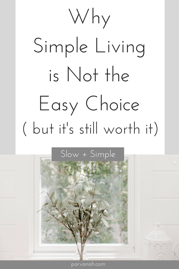 Why simple living is not the easy choice (but it's still worth it). From Parvanah Wellness at parvanah.com