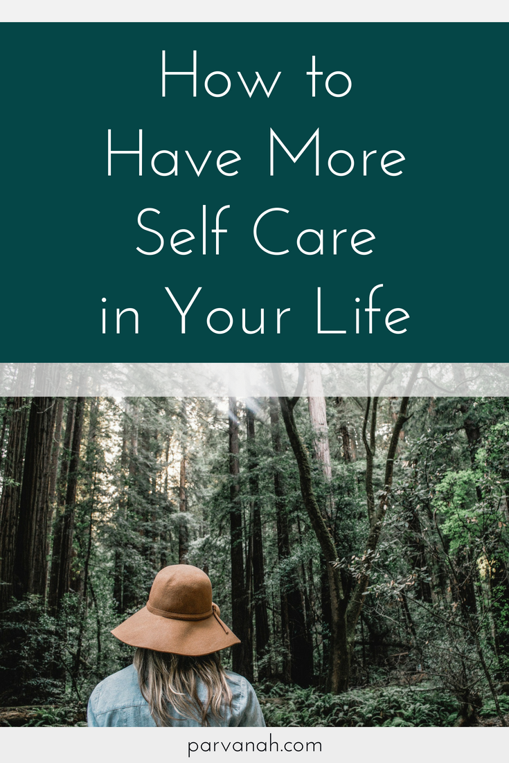 How to Have More Self Care in Your Life. From parvanah.com