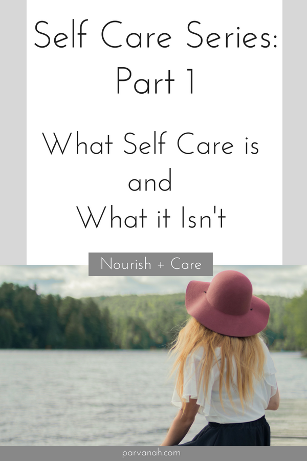 Self Care Series - part 1: What self care is and what it isn't - from parvanah.com