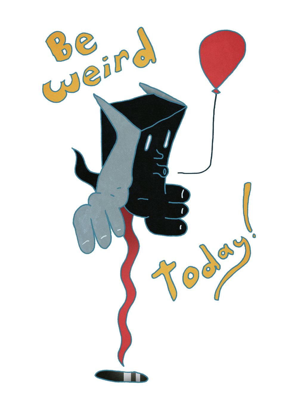 Be Weird Today! 2018
