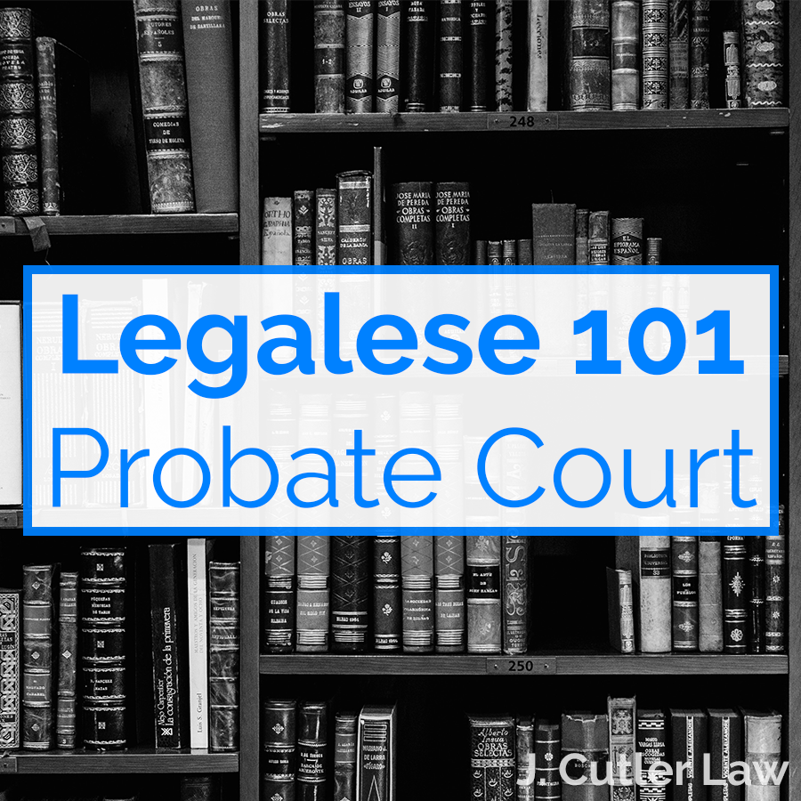 Legalese 101 is our running series aimed at helping you understand key terms found in common legal documents. At J. Cutler Law we don't just want to collect a paycheck, we want to make sure our clients' legal needs are fully met. A fundamental part of that is ensuring that they completely understand the legal work we do for them.