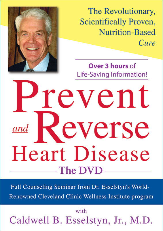 Prevent and Reverse Heart Disease, Caldwell B. Esselstyn, Jr., M.D.