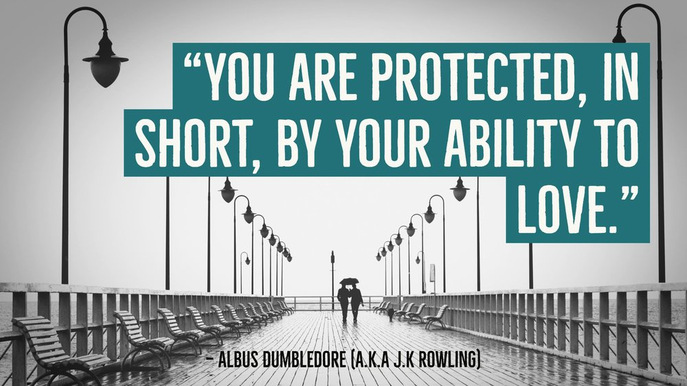 """You are protected, in short, by your ability to love."" — Albus Dumbledore"