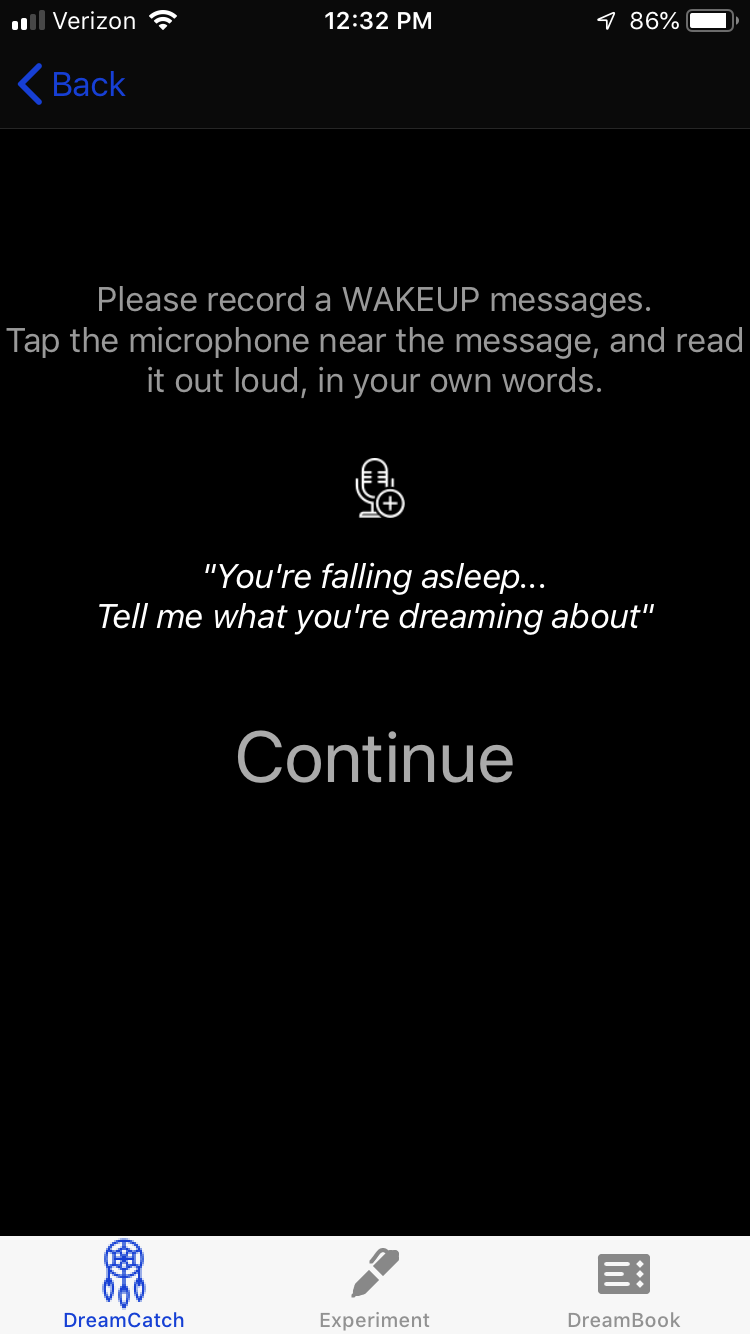 """Now you will use your voice as a wakeup cue. Press the mic symbol to record - This message will play to wake you up slightly and gather a dream report. Feel free to customize it as you like, maybe saying """"you're getting sleepy"""" instead of """"you're falling asleep"""", or maybe using your name specifically"""