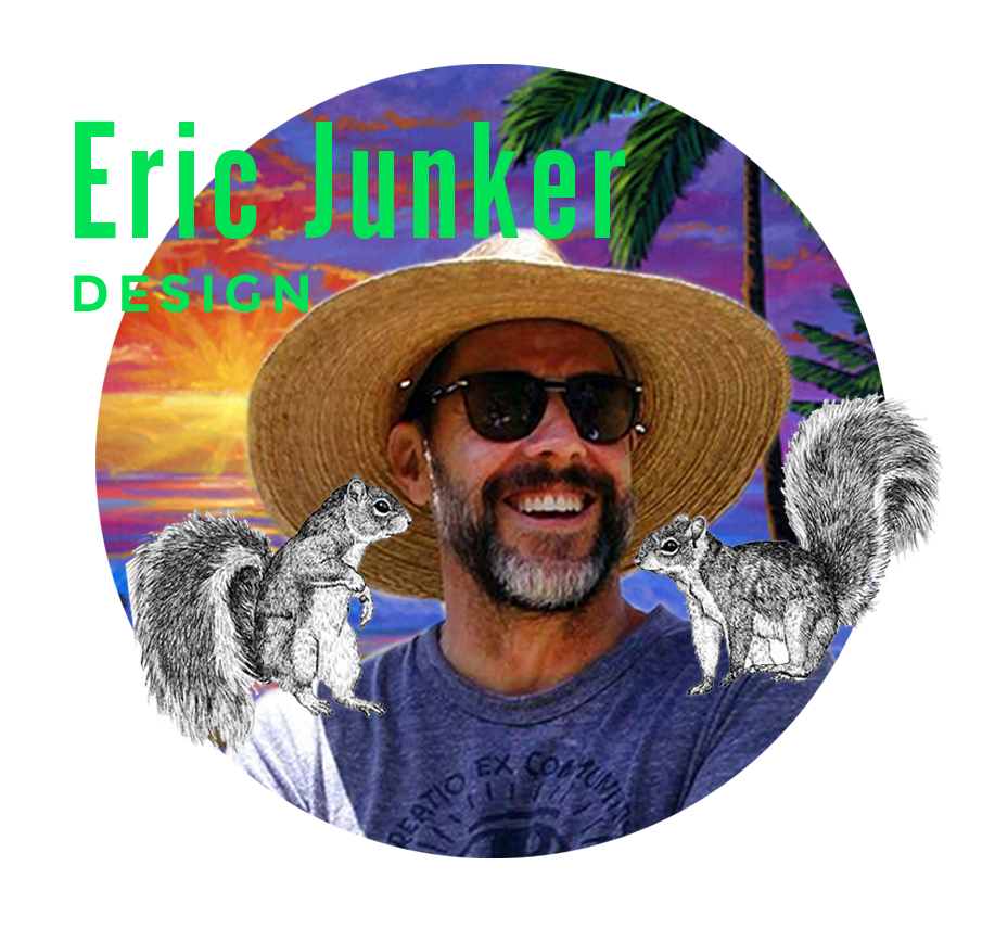 ERIC JUNKER Eric Junker is a Los Angeles-based creative thinker, designer, artist, surfer, outdoorsman, and traveler. He channels his restless energy into creating unique graphics, posters, graffiti and murals inspired by adventure, food, and friends. He is currently an Adjunct Professor at USC Marshall School of Business, while remaining active in non-profits that support outdoor education for underserved youth, pediatric cancer research, and youth empowerment. So, you know, he's okay... ericjunker.com