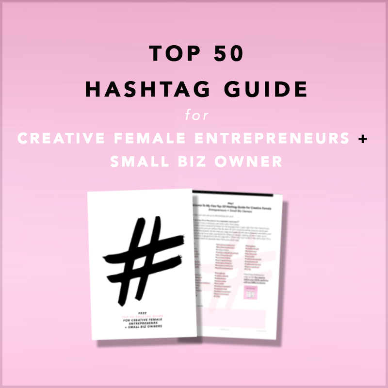 Top 50 Hashtag Guide For Creative Female Entrepreneurs + Small Biz Owners