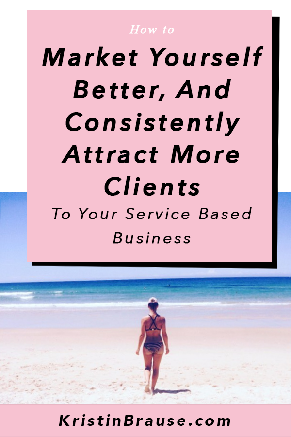 How-To-Market-Yourself-Better,-And-Consistently-Attract-More-Clients-To-Your-Service-Based-Business.png