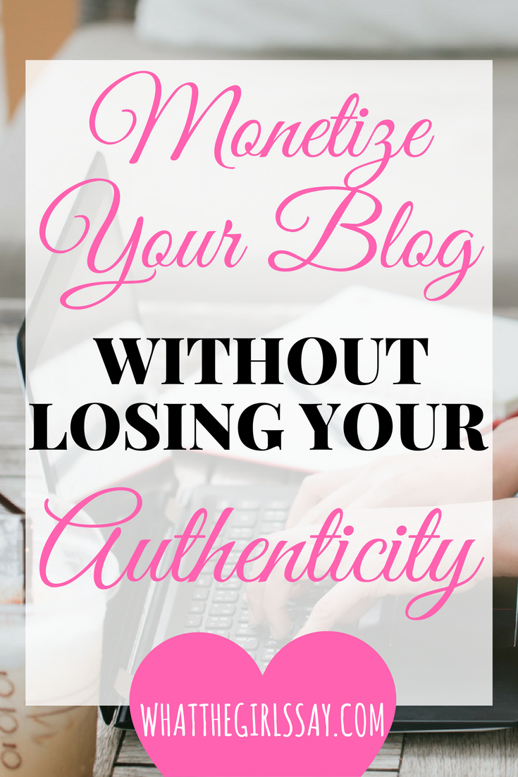 How to Monetize Your Blog without losing your Authenticity - whatthegirlssay.com