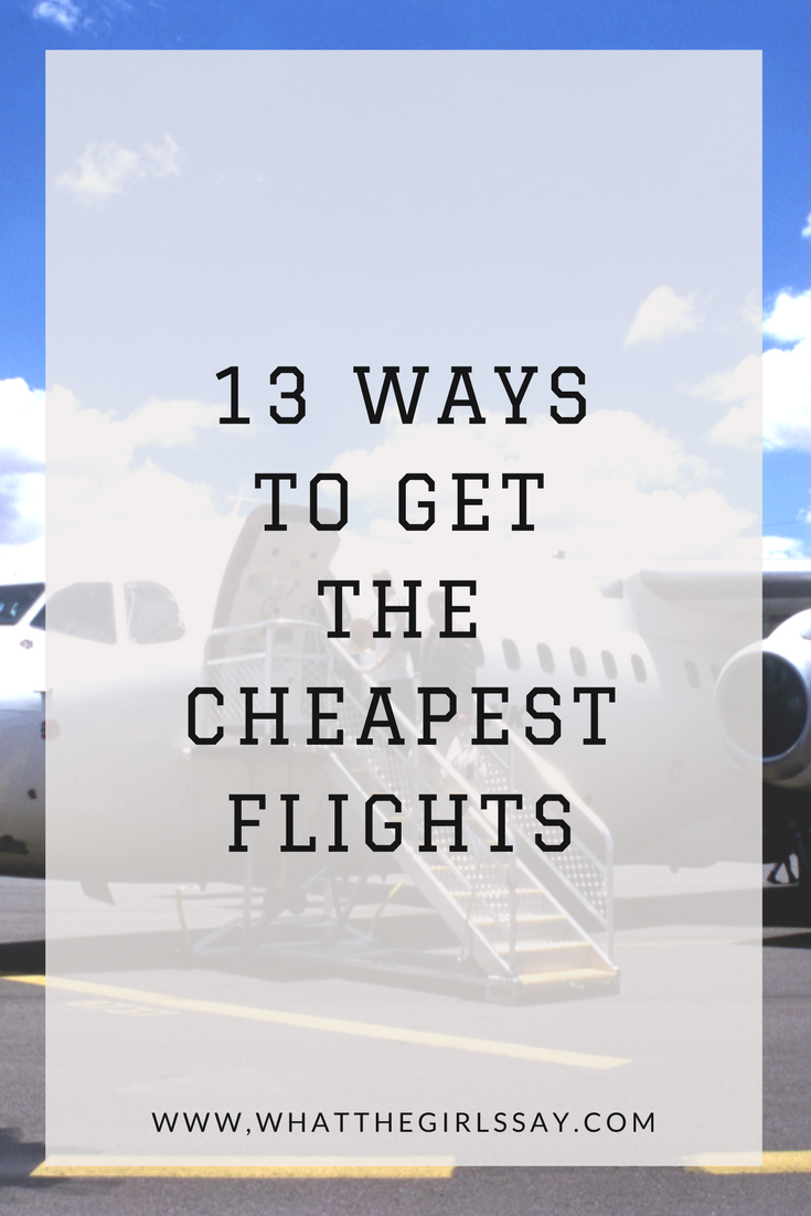 How to Find Cheap Flights - whatthegirlssay.com