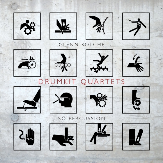 Drumkit Quartets    By Glenn Kotche  Performed by So Percussion  Feb 26, 2016 on Cantaloupe Music