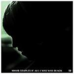 If All I Was Was Black   Mavis Staples  Anti- Records - November 2017