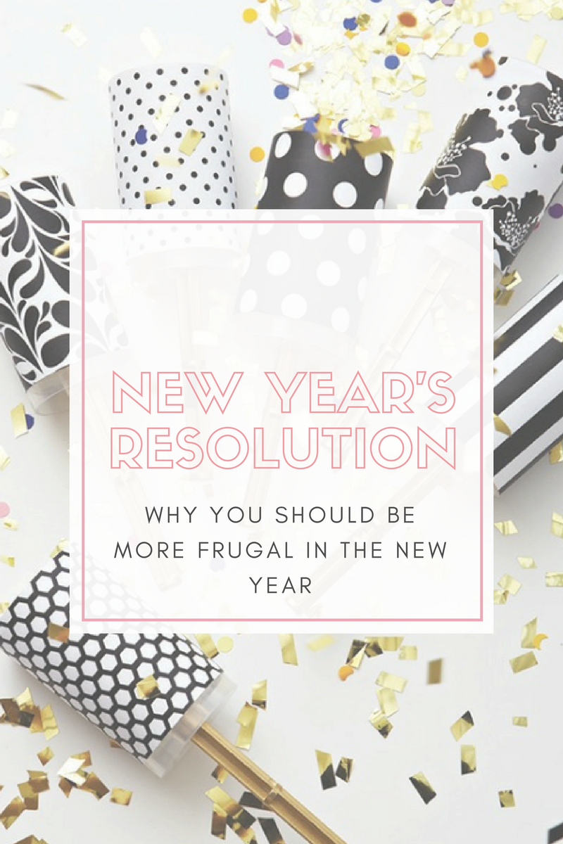 3 Reasons Why Being More Frugal Should Be on Your New Year's Resolutions List