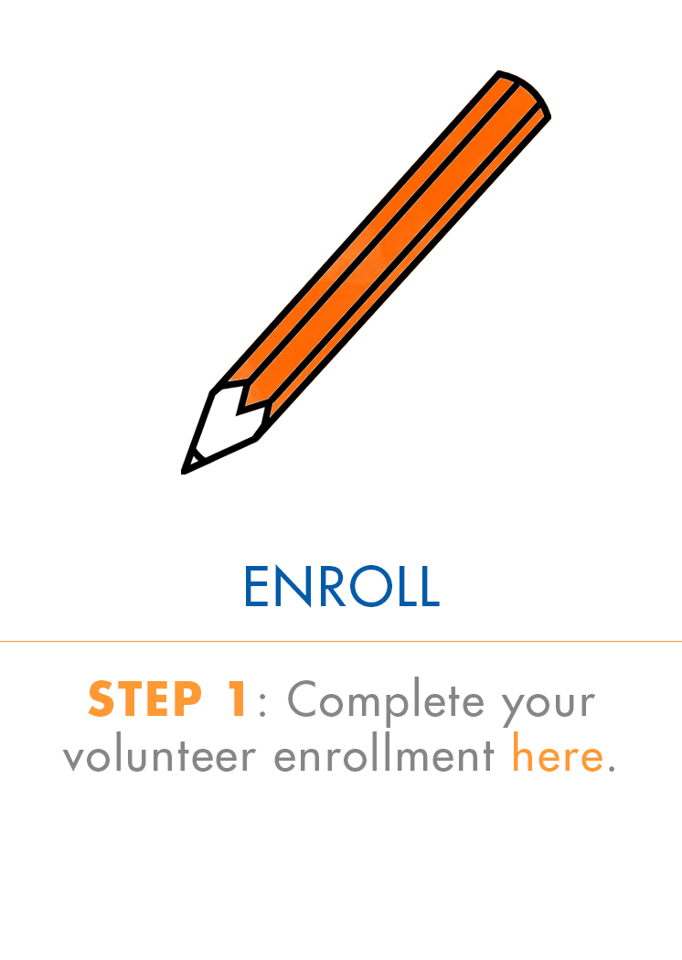 Step 1: Become a volunteer now by clicking here for the enrollment page