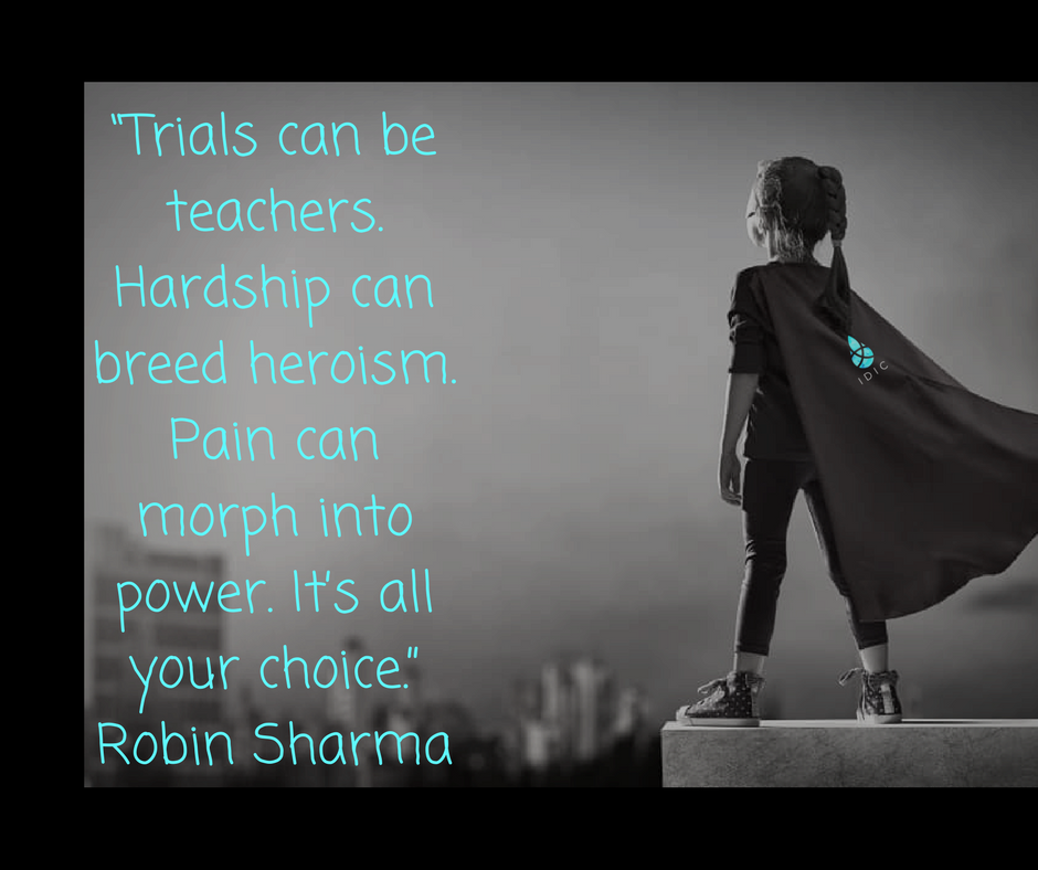 """Trials can be teachers. Hardship can breed heroism. Pain can morph into power. It's all your choice."" Robin Sharma.png"