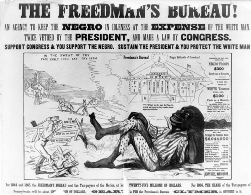 A poster in protest of the Freedmen's Bureau (1866) that had been established to help black and poor white people after the end of the Civil War.