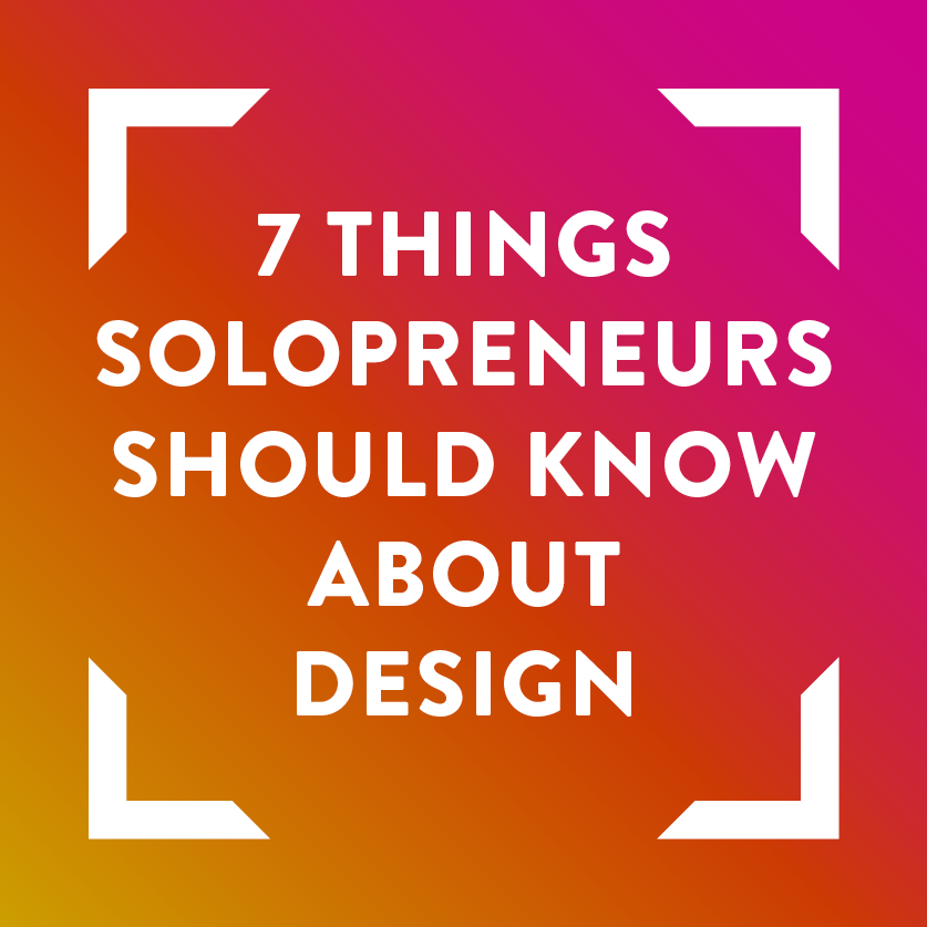 7-things-every-solopreneur-should-know-about-design-in-2017.png