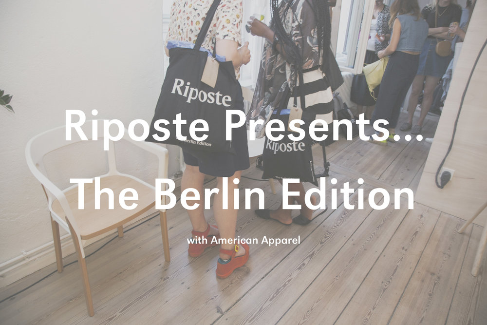 Riposte & American Apparel Present... The Berlin Edition