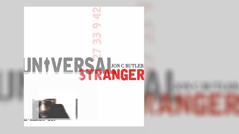 JON C BUTLER -  UNIVERSAL STRANGER -  released 28 JULY 2017