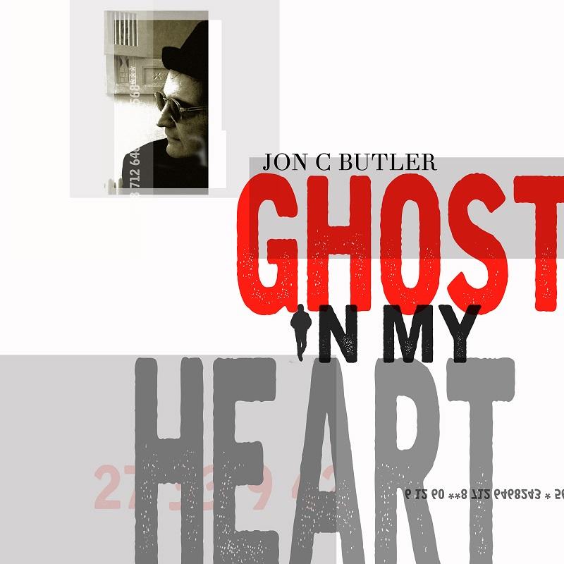 JON C BUTLER - 'Ghost In My Heart'