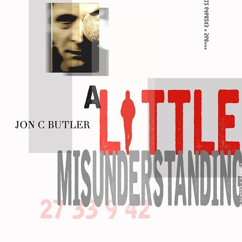 JON C BUTLER - 'a little misunderstanding'