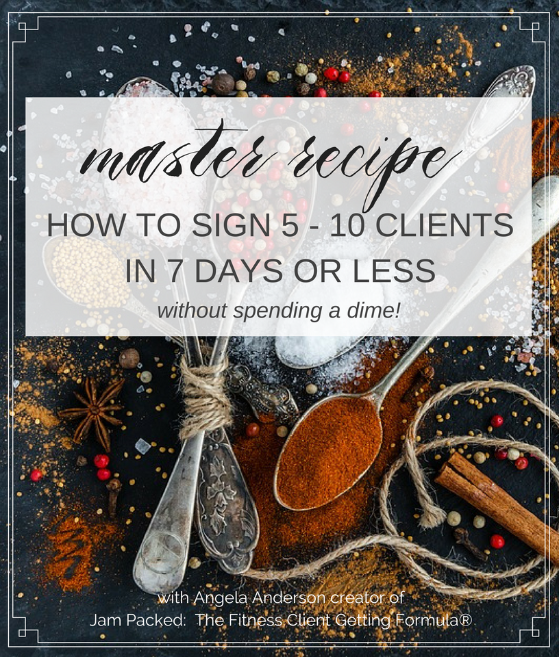 Master Recipe- Sign 5-10 clients in 7 days w%2Fo spending $$ on advertising.png