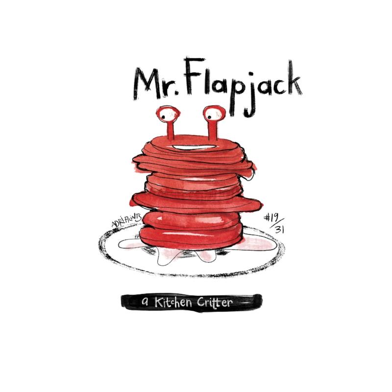 Mr. Flapjack is a kitchen critter. He's friend to Jam and Apple Fritter, brother to Pancake and father to Blintz, He drives a white, porcelain saucer so shiny it glints.