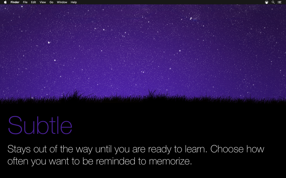 subtle: Stays out of the way until you are ready to learn. choose how often you want to be reminded to memorize.