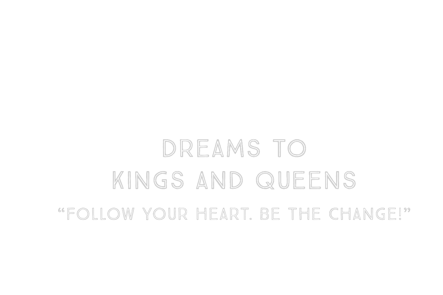 Dreams To Kings and Queens