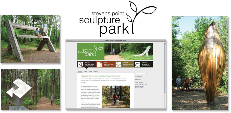 Stevens Point Sculpture Park. 2007-2014     |   www.stevenspointsculpturepark.org     |     Founder of public sculpture park. Develop strategic plan & feasibility study. Write operating procedures. Finance chair on Managing Board. Develop park promotions, manage website & social media. Lead marketing and promotions. Lead and coordinate events. Manage funding plan & budget, make corporate asks, develop membership drive, write grants.