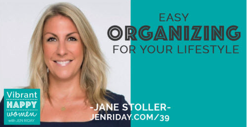 Vibrant Happy Women Podcast  - Jane is the author of Organizing for Your Lifestyle, which provides inspiration to make organization fit YOUR needs.Listen here