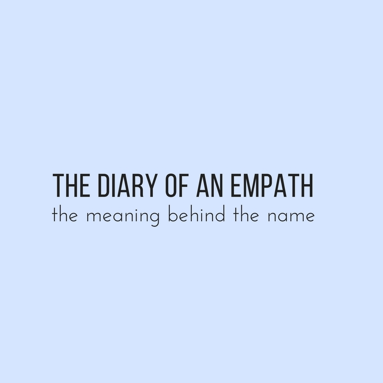 THE DIARY OF AN EMPATH (the meaning behind the name) — the diary of