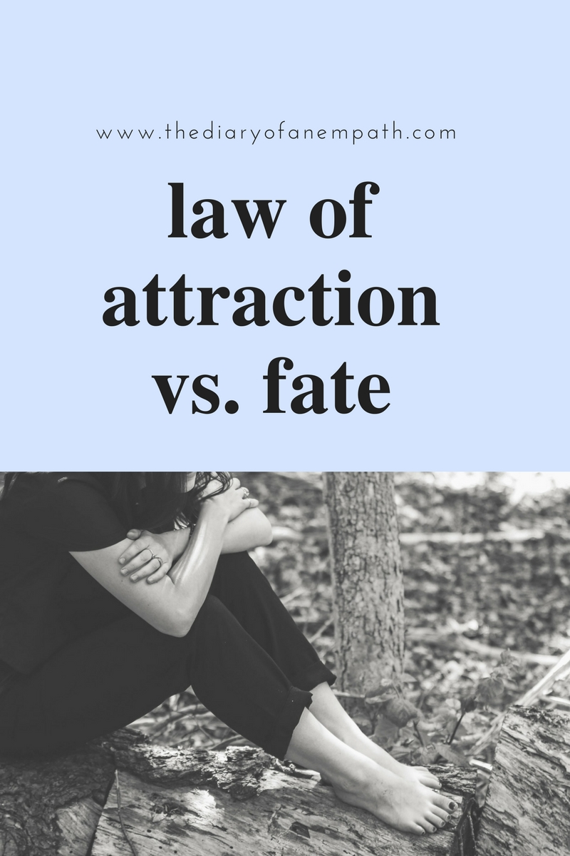 the law of attraction vs. fate — www.thediaryofanempath.com.
