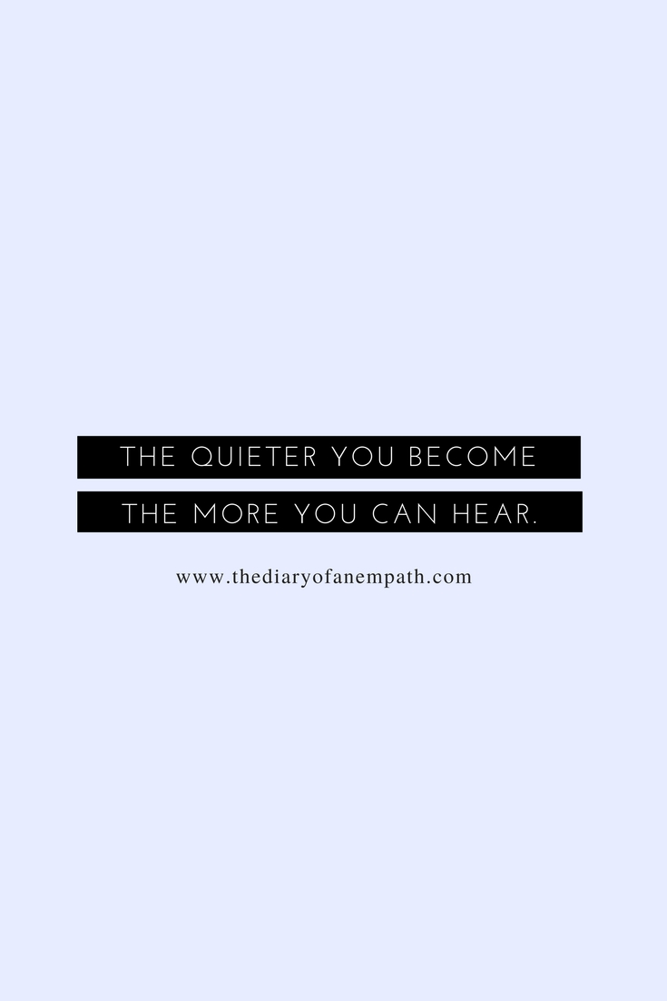 the quieter you become, the more you are hear, www.thediaryofanempath.com.jpg