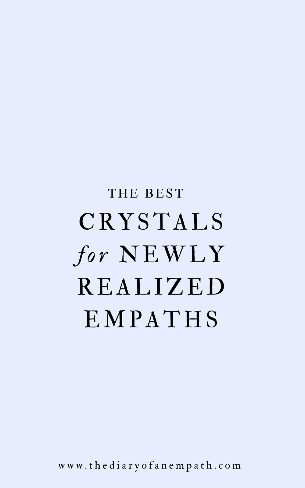 The Best Crystals For Newly Realized Empaths, thediaryofanempath.com