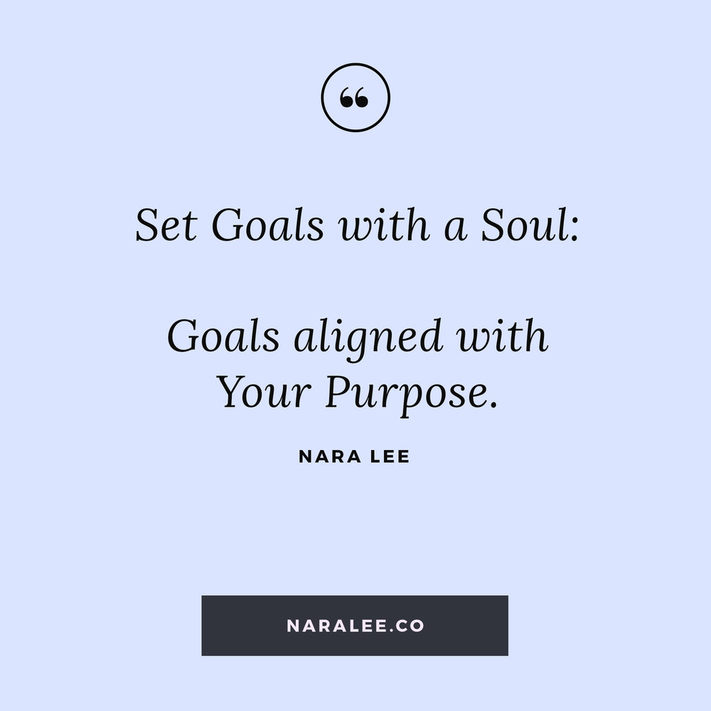 [Living-on-Purpose-Quotes] Nara Lee Quotes - Life Purpose Quotes- Goals with a Soul.jpg