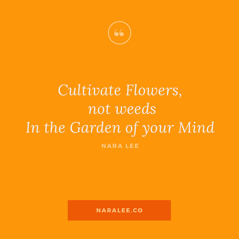 [Rising-Strong-Quotes] Nara Lee Quotes - Cultivate Flowers not Weeds Quote.jpg