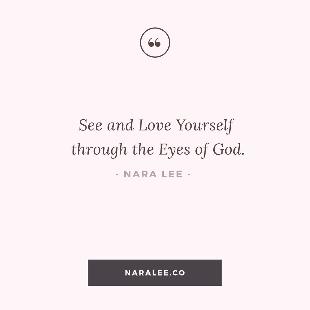 [Self-Love-Quotes] See and Love yourself through the eyes of God- Nara Lee Self Love Quotes.jpg