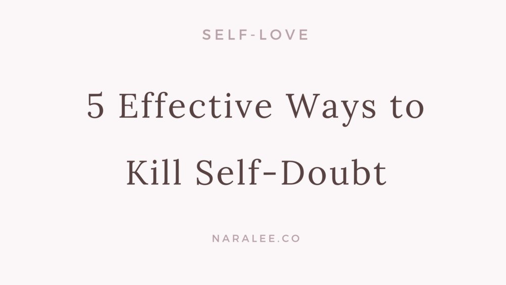 How to Kill Self-Doubt-Nara Lee Self Love Blog.png