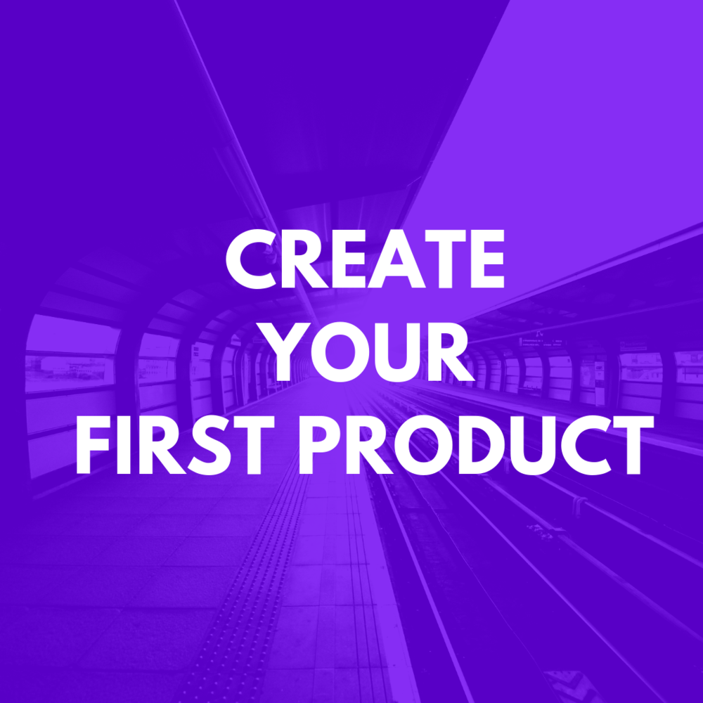 CREATE YOUR IRST PRODUCT .png