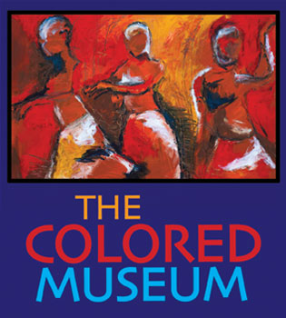 THE COLORED MUSEUM    WRITTEN BY GEORGE C. WOLFE     THURSDAY FEBRUARY 22 - SUNDAY FEBRUARY 25, 2018    POMPANO BEACH CULTURAL CENTER