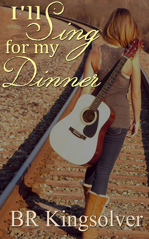 I'll Sing for my Dinner by BR Kingsolver