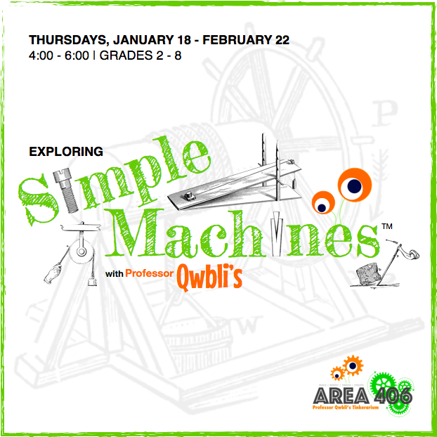 Exploring Simple Machines   January 18 - February 22 | Grades 2-8 Thursdays 4:00 - 6:00