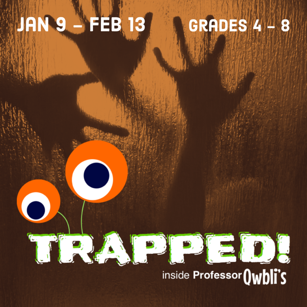 TRAPPED! inside Professor Qwbli's   January 9 - February 13 | Grades 4-8 Tuesdays 4:00 - 6:00