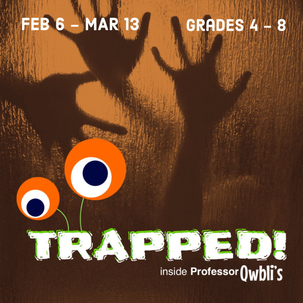 TRAPPED! inside Professor Qwbli's   February 6 - March 13 | Grades 4-8 Tuesdays 4:00 - 6:00