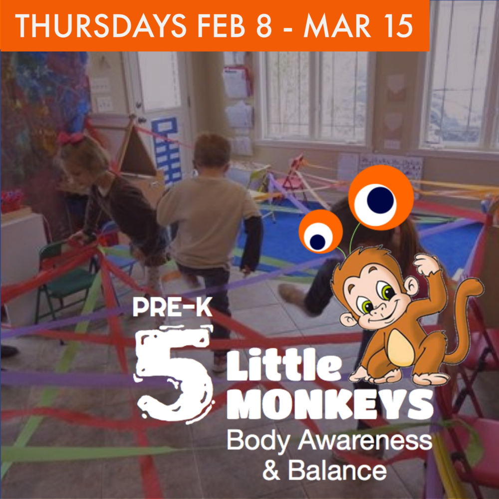 5 Little Monkeys: Body Awareness & Balance   April 17 - May 22 | Ages 3-5 Tuesdays 9:00 - 10:30