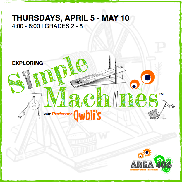 Exploring Simple Machines   April 5 - May 10 | Grades 2-8 Thursdays 4:00 - 6:00