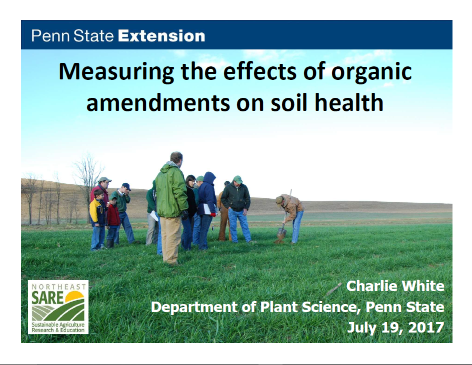 Measuring the Effects of Organic Amendments on Soil Health - Charles White, Penn State University